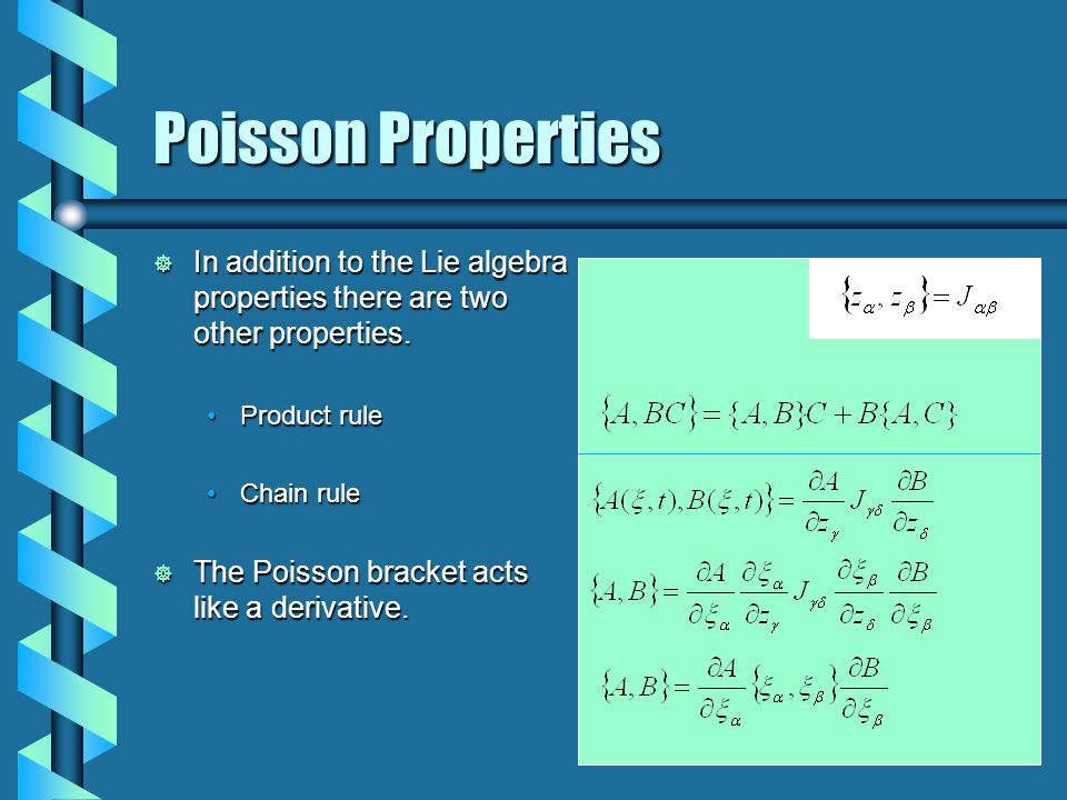 Poisson Properties  In addition to the Lie algebra properties there are two other properties.