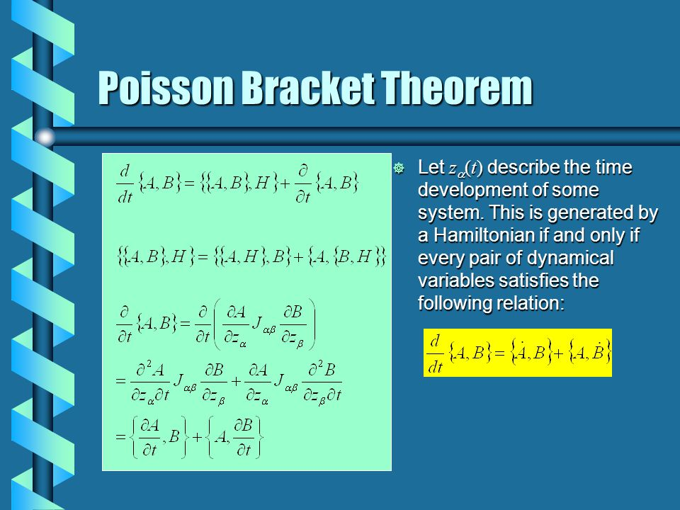 Poisson Bracket Theorem  Let z  (t) describe the time development of some system.