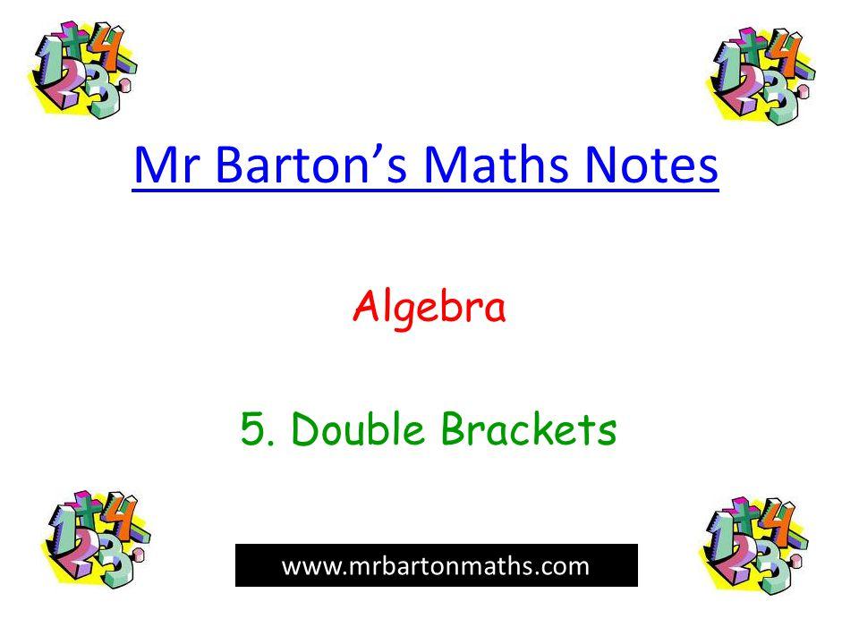Mr Barton's Maths Notes Algebra 5. Double Brackets www.mrbartonmaths.com