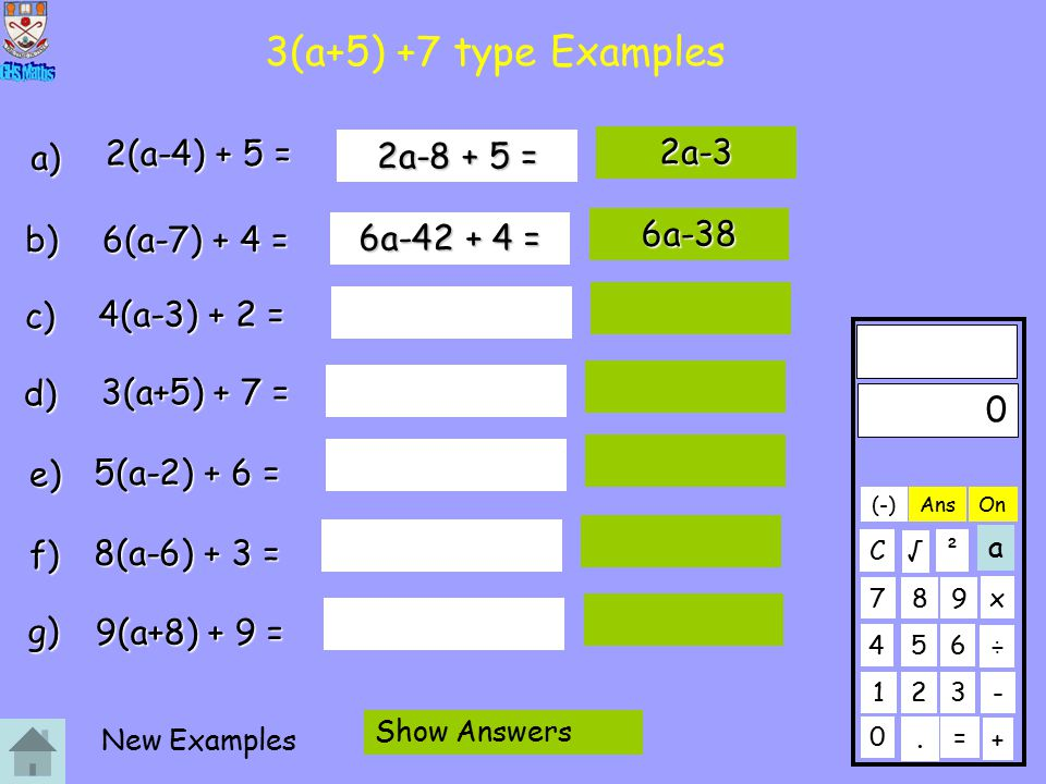 3(a+5) +7 type Examples a) b) c) d) e) f) g) 2(a-4) + 5 = 2a-3 6(a-7) + 4 = 4(a-3) + 2 = 3(a+5) + 7 = 5(a-2) + 6 = 8(a-6) + 3 = 9(a+8) + 9 = 6a-38 0 123 456 789 C.