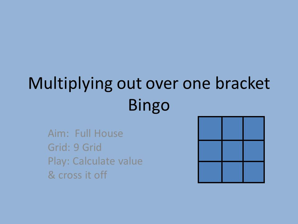 Multiplying out over one bracket Bingo Aim: Full House Grid: 9 Grid Play: Calculate value & cross it off