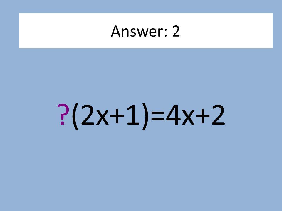 ?(2x+1)=4x+2 Answer: 2