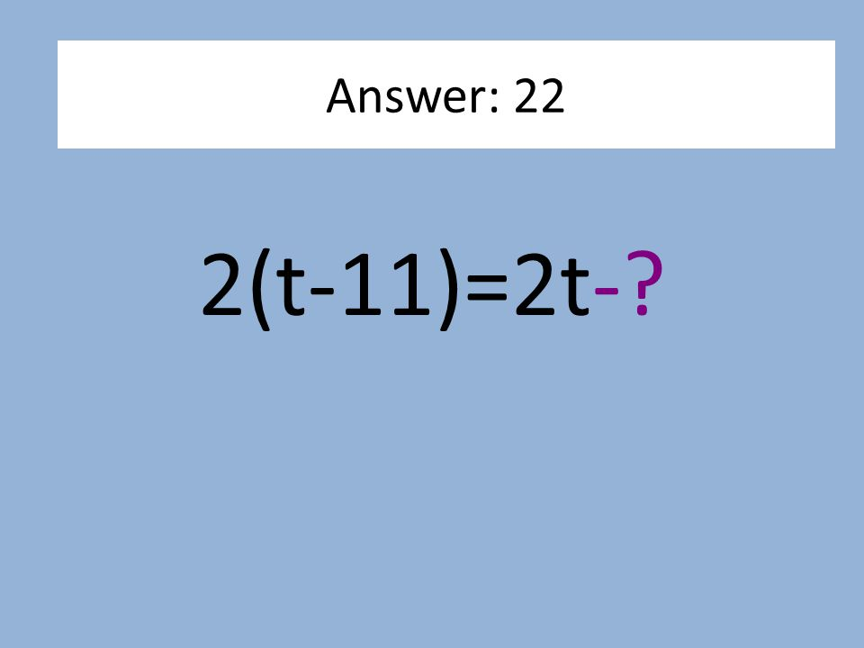 2(t-11)=2t-? Answer: 22