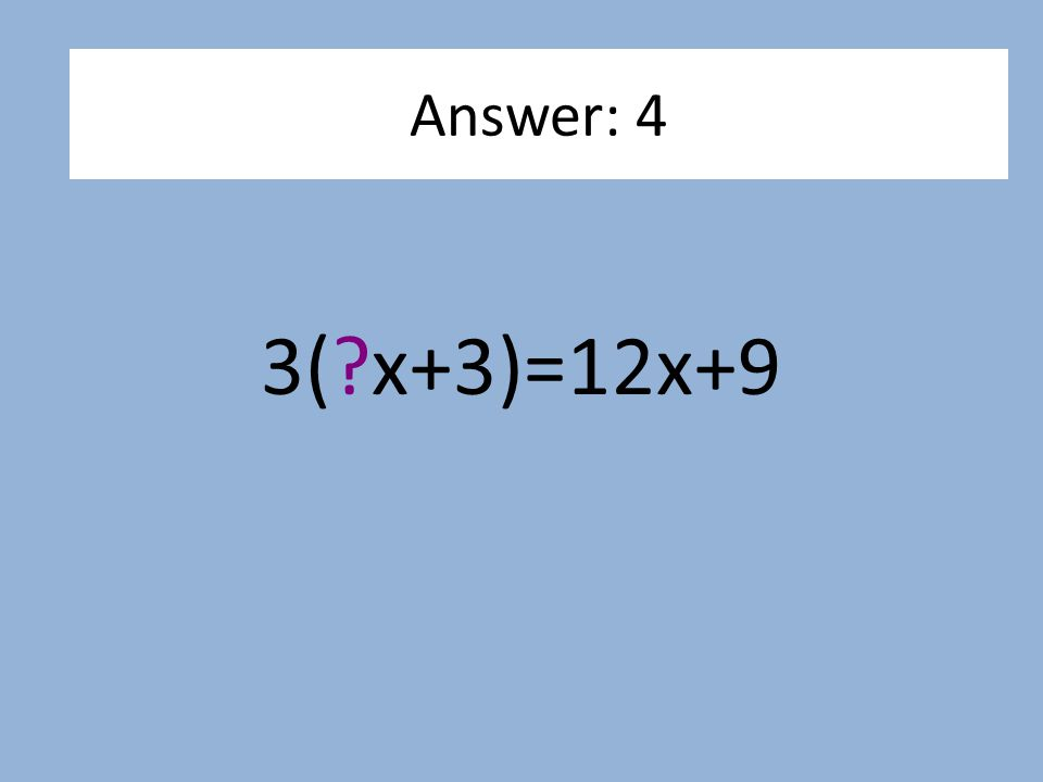 3(?x+3)=12x+9 Answer: 4