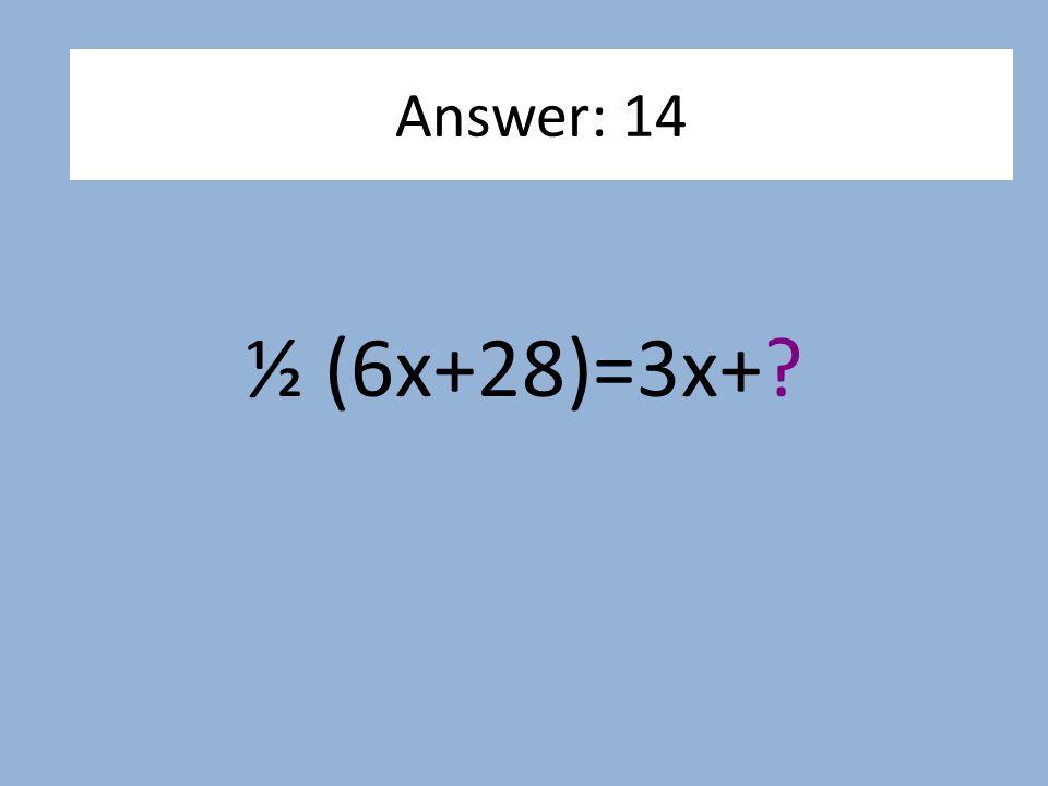 ½ (6x+28)=3x+? Answer: 14