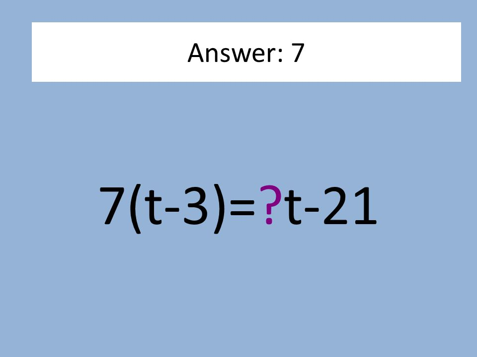 7(t-3)=?t-21 Answer: 7