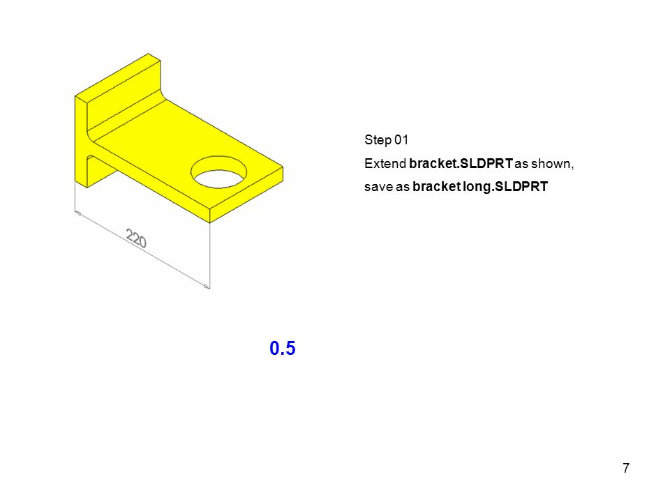 7 Step 01 Extend bracket.SLDPRT as shown, save as bracket long.SLDPRT 0.5