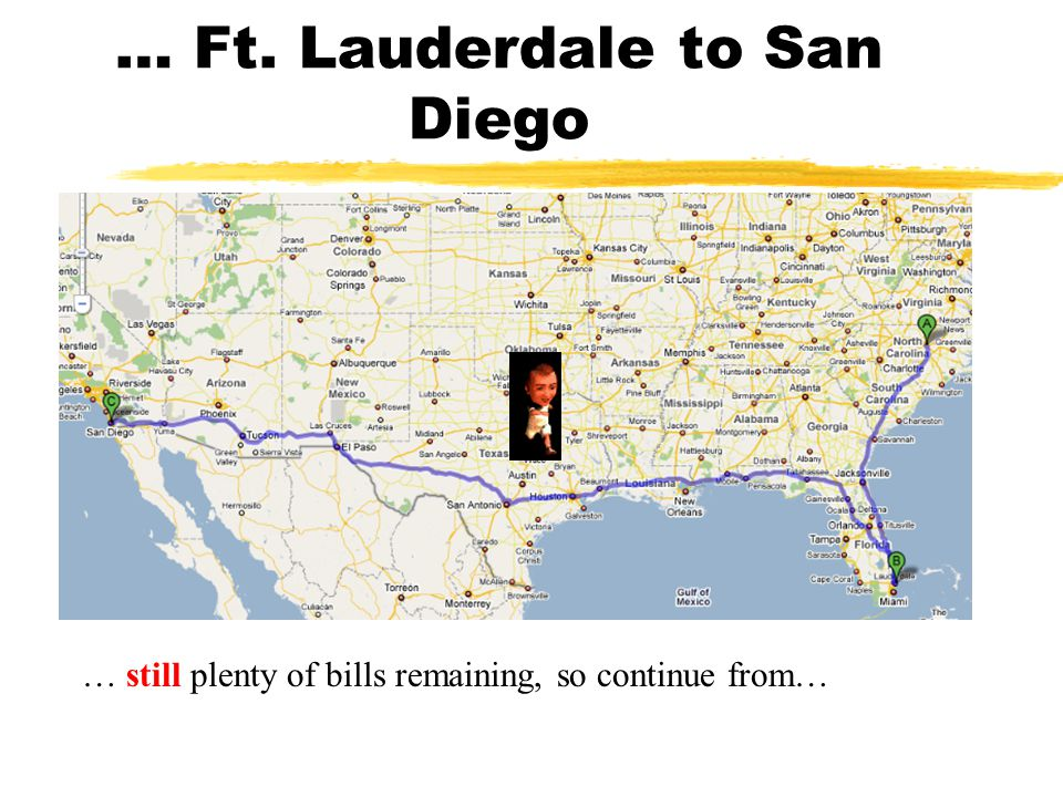 Raleigh to Ft. Lauderdale… … still plenty of bills remaining, so continue from …
