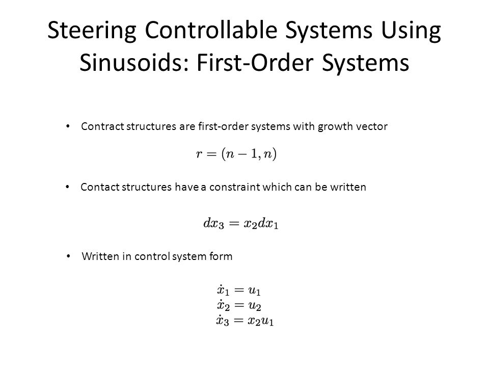 Steering Controllable Systems Using Sinusoids: First-Order Systems Contract structures are first-order systems with growth vector Contact structures have a constraint which can be written Written in control system form