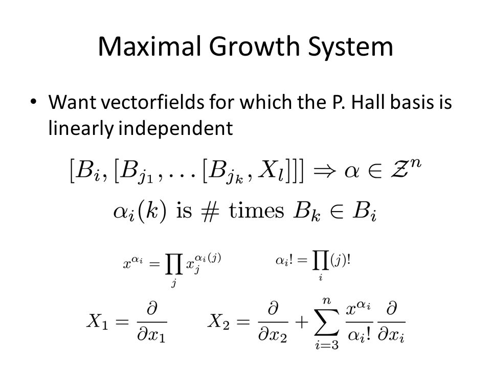 Maximal Growth System Want vectorfields for which the P. Hall basis is linearly independent