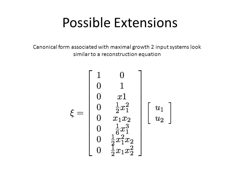 Possible Extensions Canonical form associated with maximal growth 2 input systems look similar to a reconstruction equation
