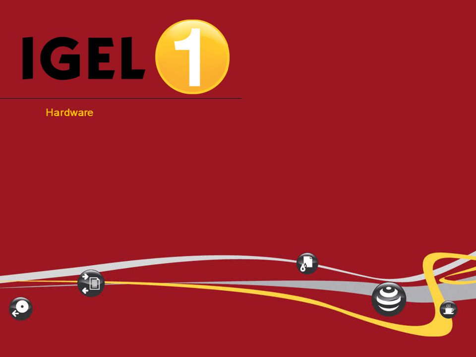® IGEL Technology Simply one. 7 Product Slides – IGEL one, April 2009 Hardware