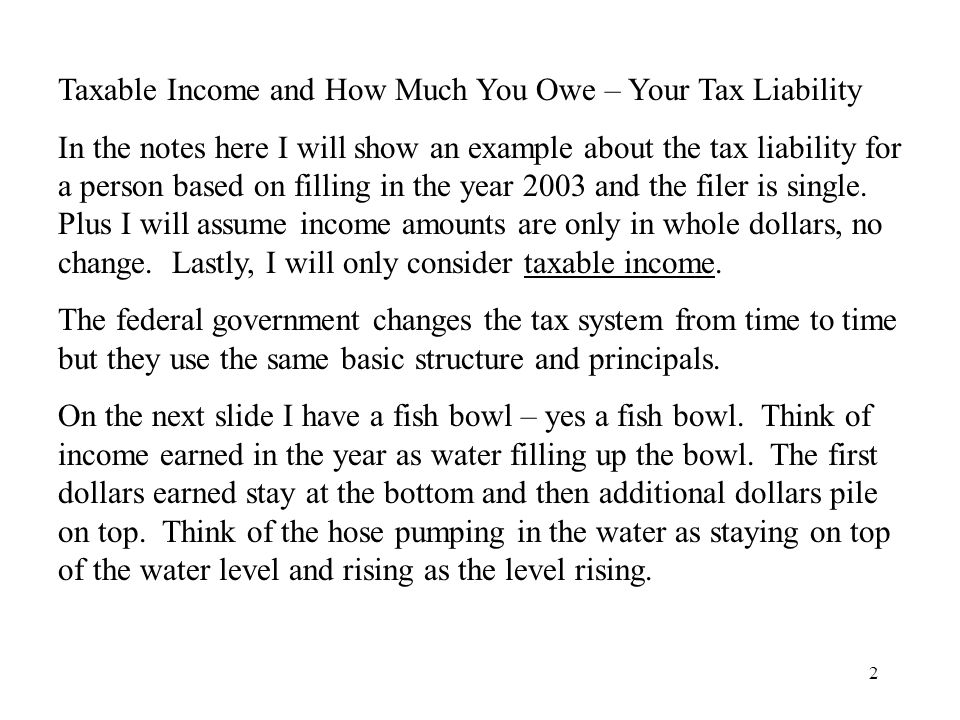 2 Taxable Income and How Much You Owe – Your Tax Liability In the notes here I will show an example about the tax liability for a person based on filling in the year 2003 and the filer is single.