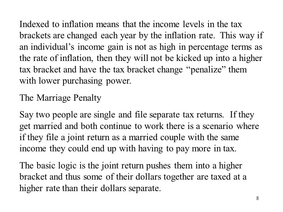 8 Indexed to inflation means that the income levels in the tax brackets are changed each year by the inflation rate.