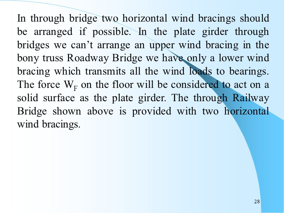 28 In through bridge two horizontal wind bracings should be arranged if possible. In the plate girder through bridges we can't arrange an upper wind b