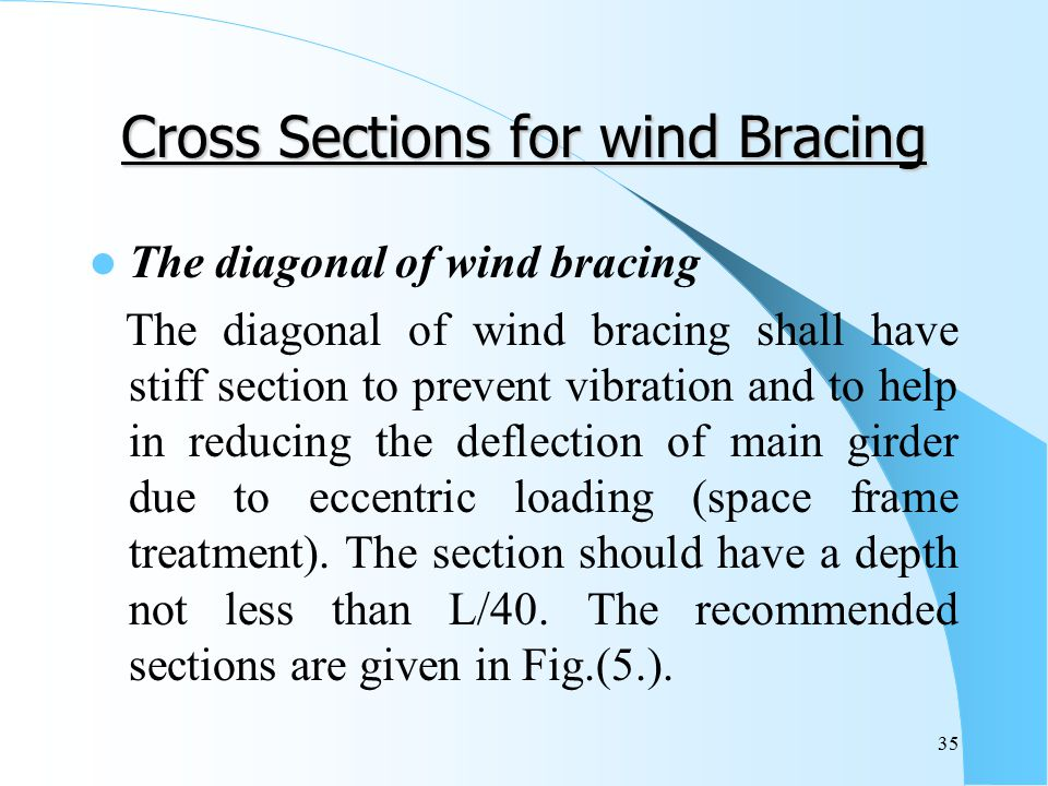 35 Cross Sections for wind Bracing The diagonal of wind bracing The diagonal of wind bracing shall have stiff section to prevent vibration and to help