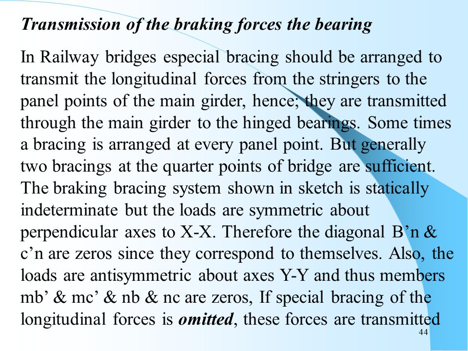 44 Transmission of the braking forces the bearing In Railway bridges especial bracing should be arranged to transmit the longitudinal forces from the