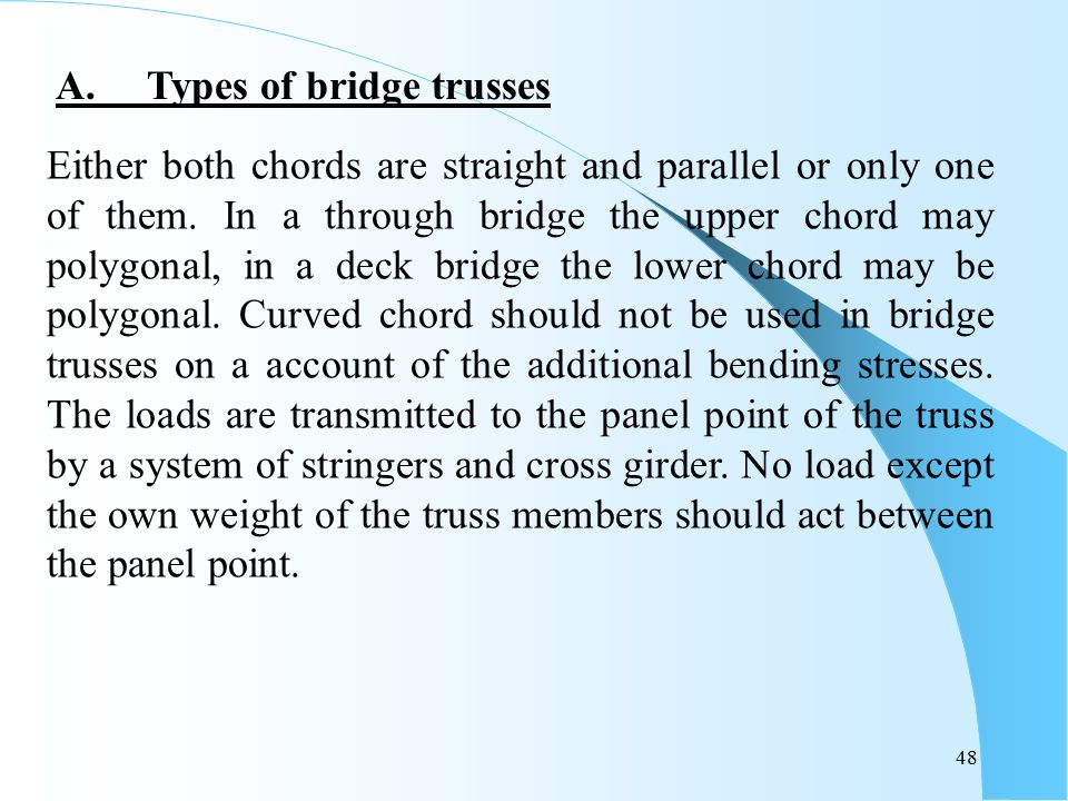48 Either both chords are straight and parallel or only one of them. In a through bridge the upper chord may polygonal, in a deck bridge the lower cho