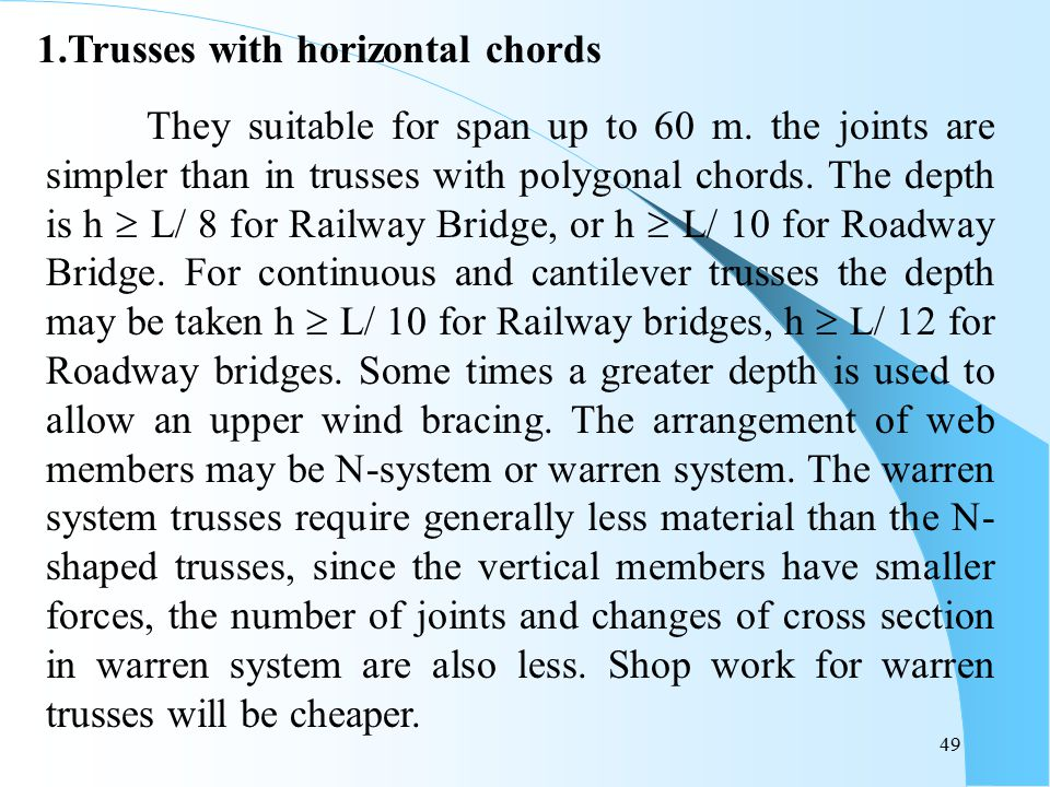 49 They suitable for span up to 60 m. the joints are simpler than in trusses with polygonal chords. The depth is h  L/ 8 for Railway Bridge, or h  L