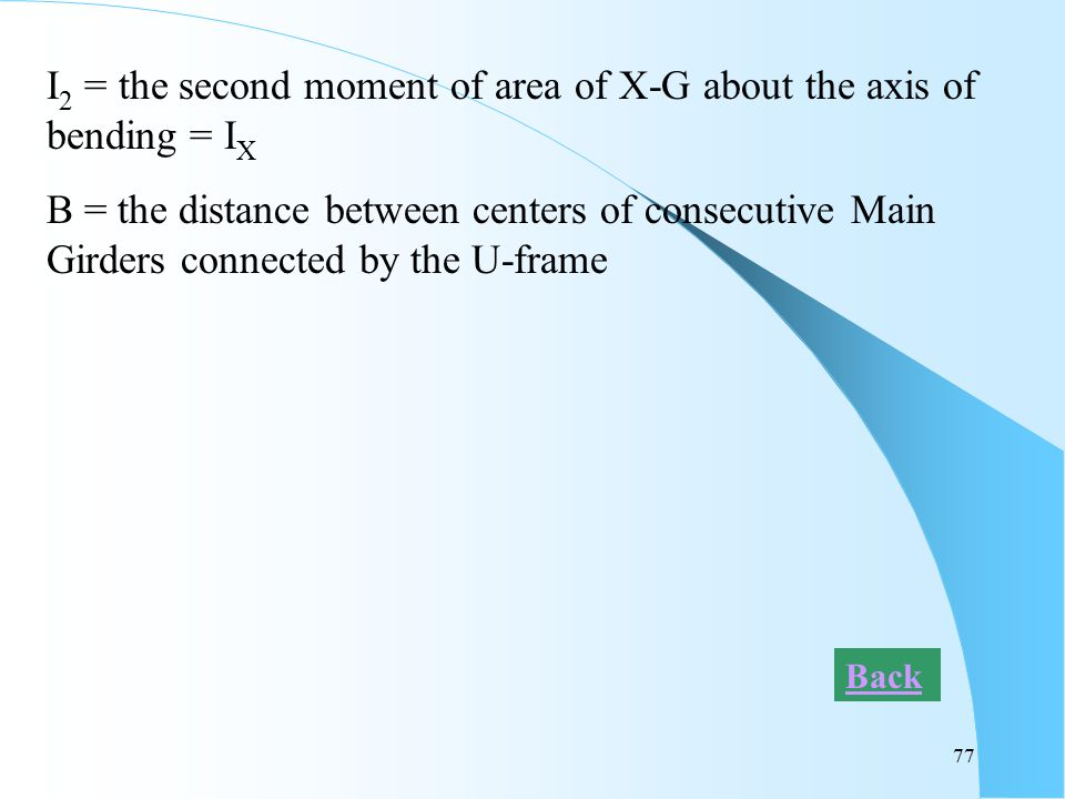 77 I 2 = the second moment of area of X-G about the axis of bending = I X B = the distance between centers of consecutive Main Girders connected by th