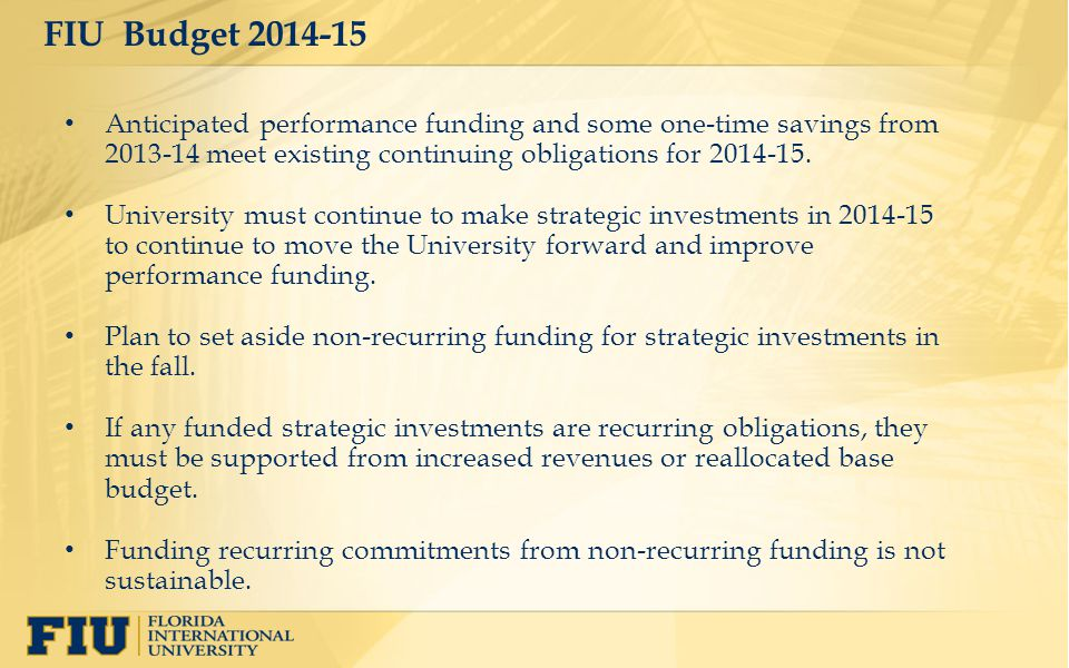 FIU Budget 2014-15 Anticipated performance funding and some one-time savings from 2013-14 meet existing continuing obligations for 2014-15.