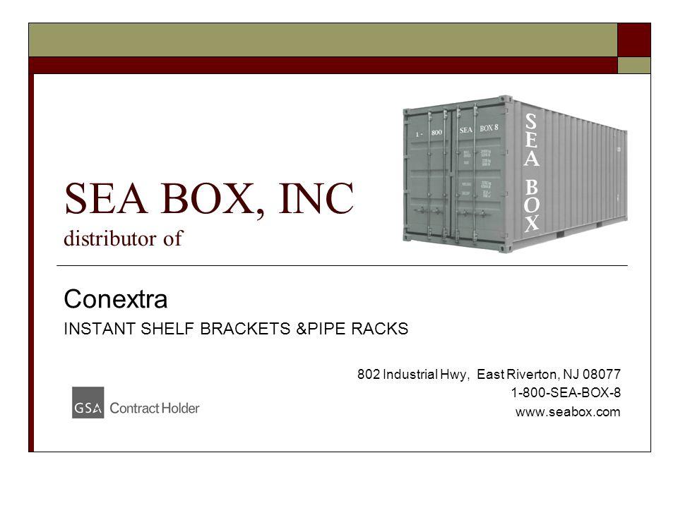 SEA BOX, INC distributor of Conextra INSTANT SHELF BRACKETS &PIPE RACKS 802 Industrial Hwy, East Riverton, NJ 08077 1-800-SEA-BOX-8 www.seabox.com