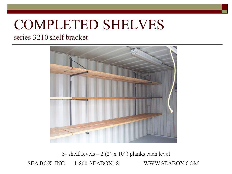 "COMPLETED SHELVES series 3210 shelf bracket 3- shelf levels – 2 (2"" x 10"") planks each level SEA BOX, INC1-800-SEABOX -8WWW.SEABOX.COM"