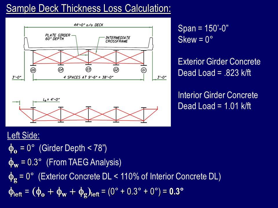 "Sample Deck Thickness Loss Calculation: Span = 150'-0"" Skew = 0° Exterior Girder Concrete Dead Load =.823 k/ft Interior Girder Concrete Dead Load = 1."
