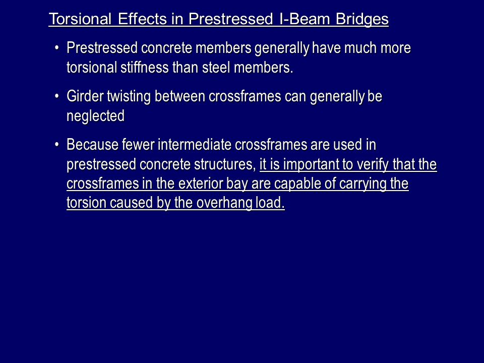 Torsional Effects in Prestressed I-Beam Bridges Prestressed concrete members generally have much more torsional stiffness than steel members.Prestress