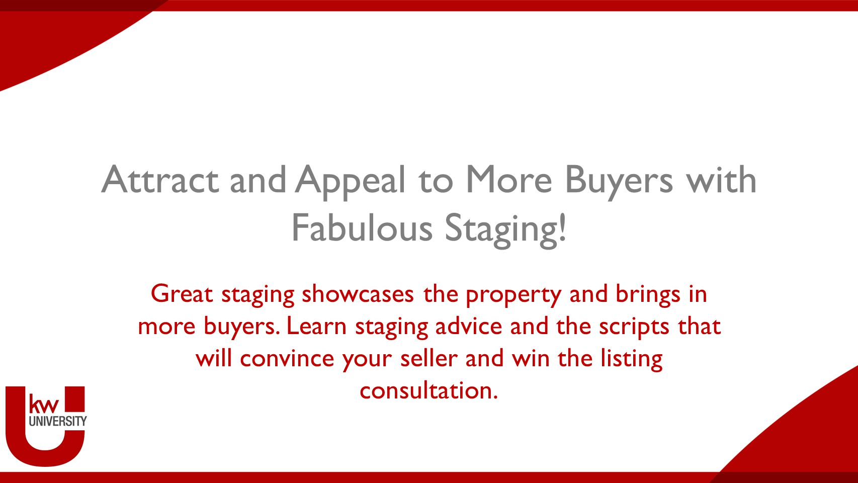Attract and Appeal to More Buyers with Fabulous Staging.