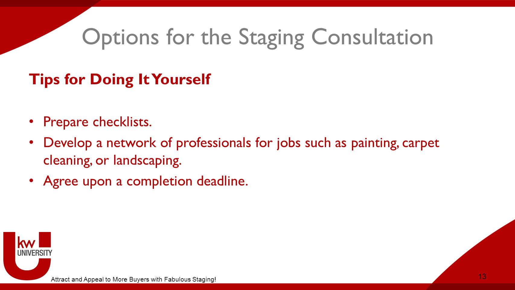 Options for the Staging Consultation Tips for Doing It Yourself Prepare checklists.