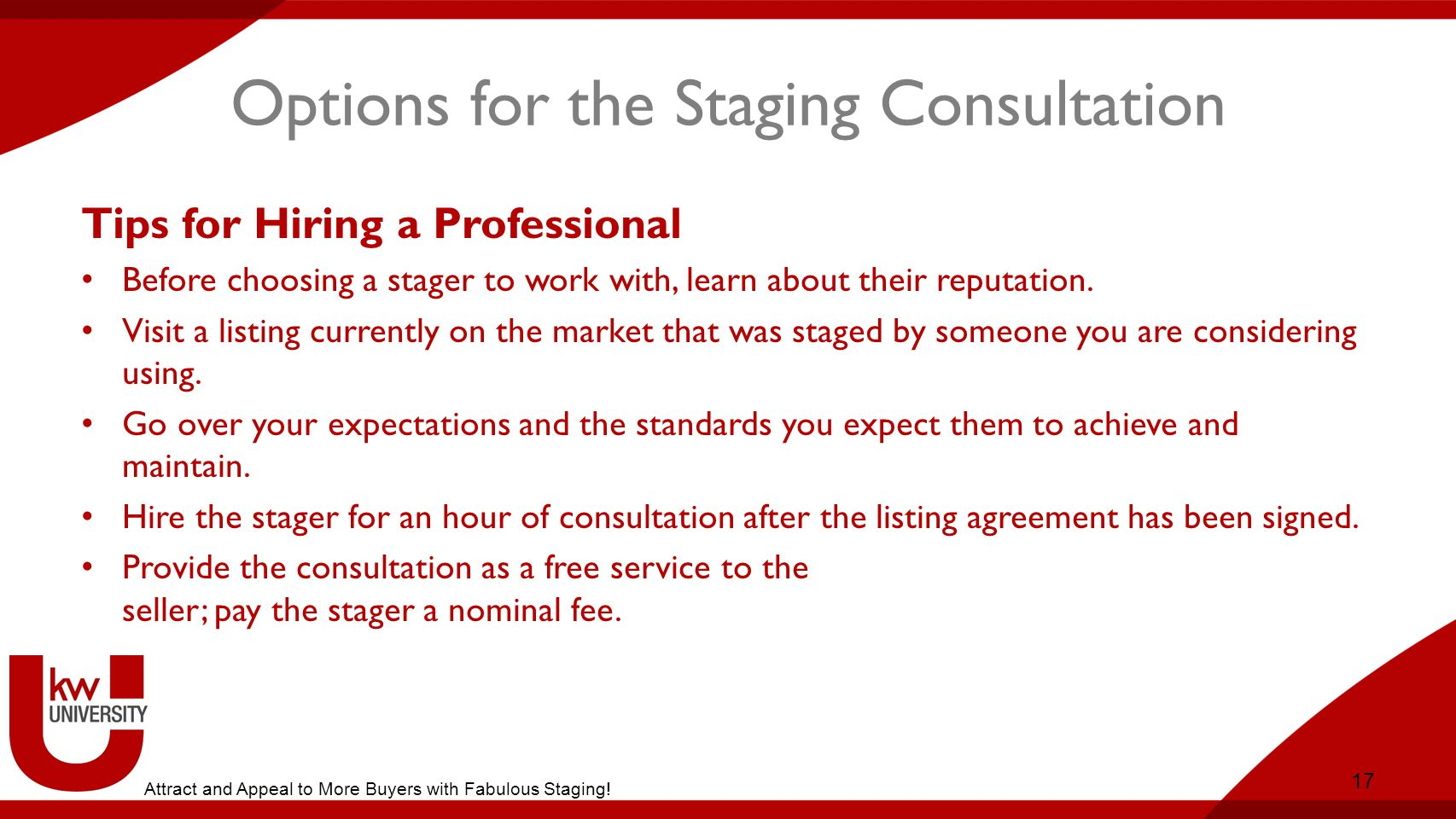 Options for the Staging Consultation Tips for Hiring a Professional Before choosing a stager to work with, learn about their reputation.