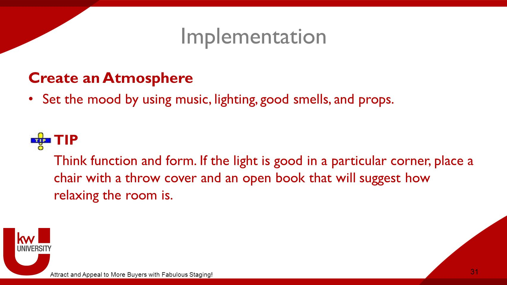 Implementation Create an Atmosphere Set the mood by using music, lighting, good smells, and props.