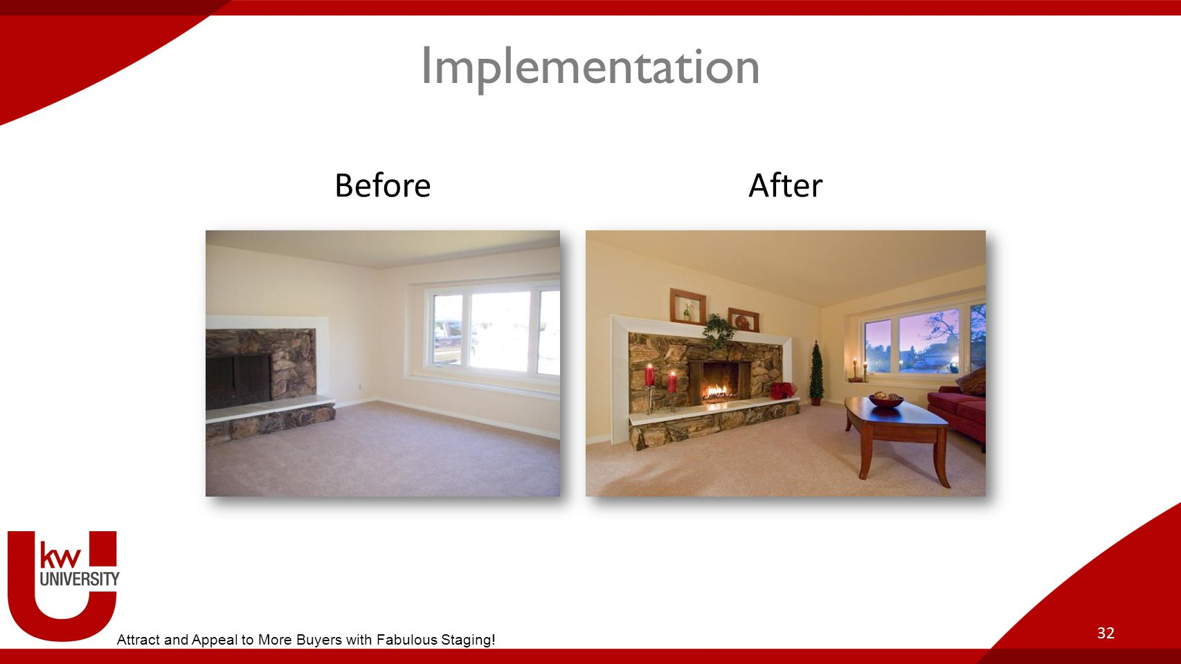 32 Implementation BeforeAfter Attract and Appeal to More Buyers with Fabulous Staging!