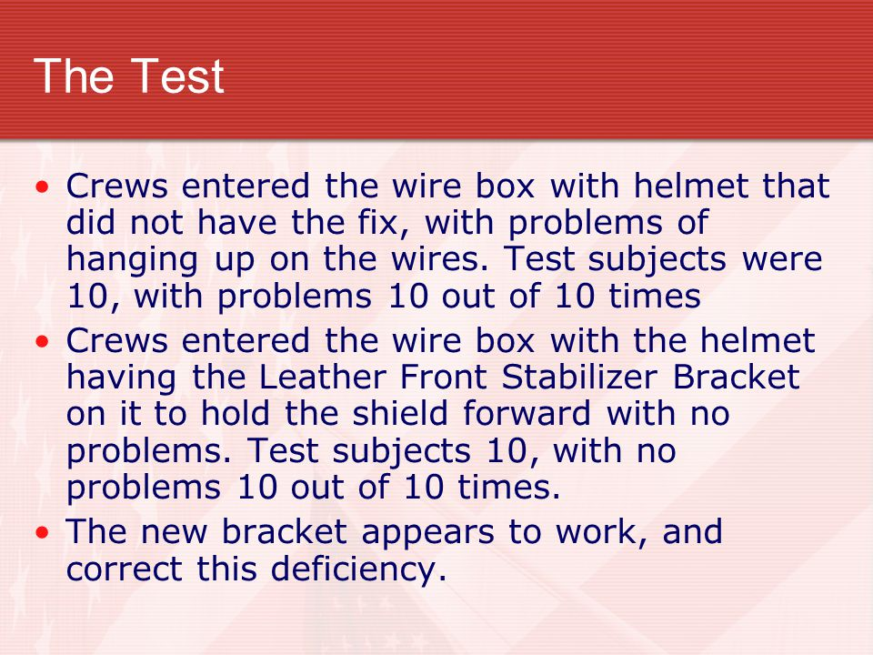 The Test Crews entered the wire box with helmet that did not have the fix, with problems of hanging up on the wires.
