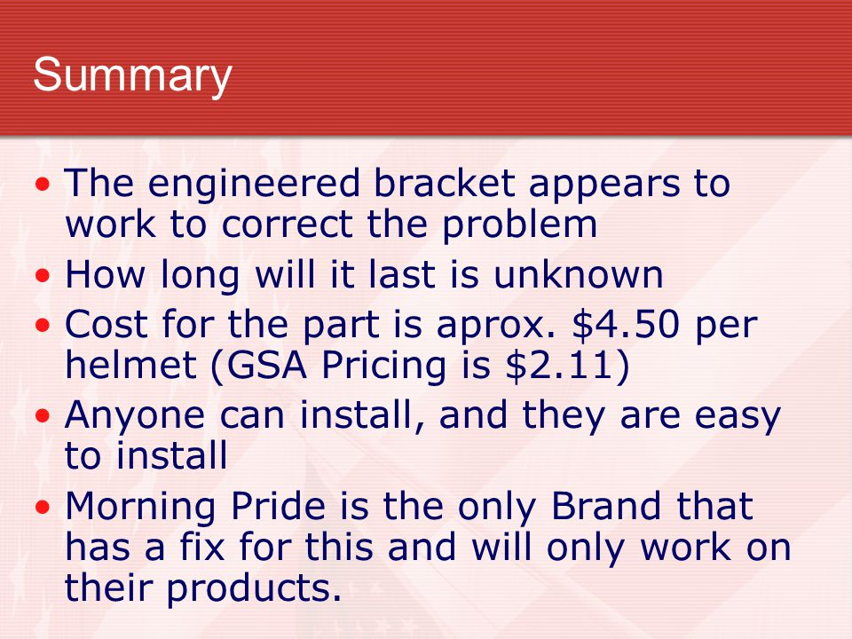 Summary The engineered bracket appears to work to correct the problem How long will it last is unknown Cost for the part is aprox.
