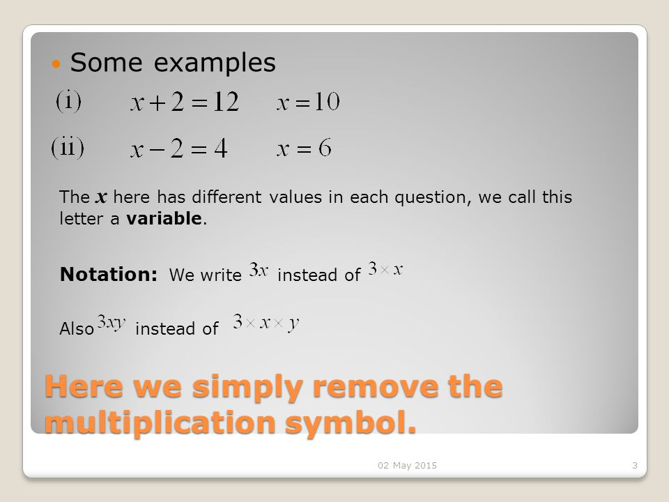 Here we simply remove the multiplication symbol.