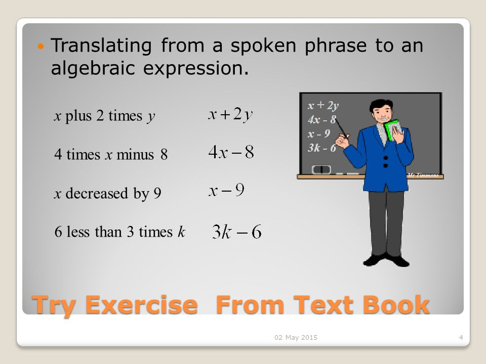Try Exercise From Text Book Translating from a spoken phrase to an algebraic expression.