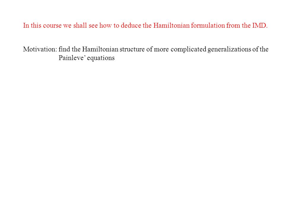 Motivation: find the Hamiltonian structure of more complicated generalizations of the Painleve' equations