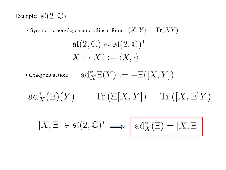 Example: Symmetric non-degenerate bilinear form: Coadjoint action: