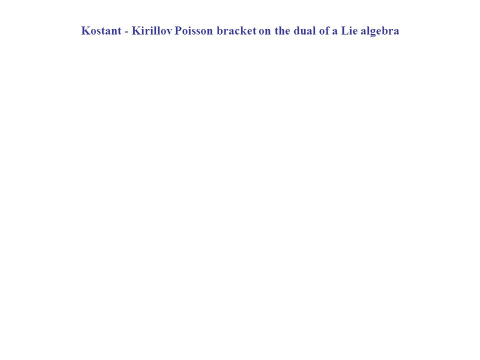 Kostant - Kirillov Poisson bracket on the dual of a Lie algebra