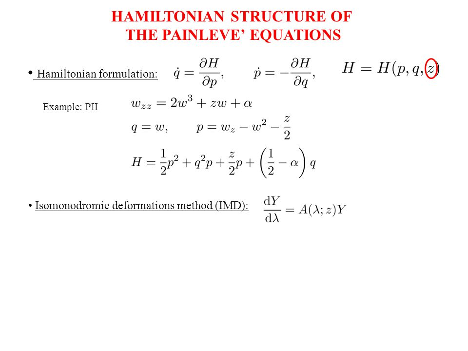 HAMILTONIAN STRUCTURE OF THE PAINLEVE' EQUATIONS Hamiltonian formulation: Isomonodromic deformations method (IMD): Example: PII