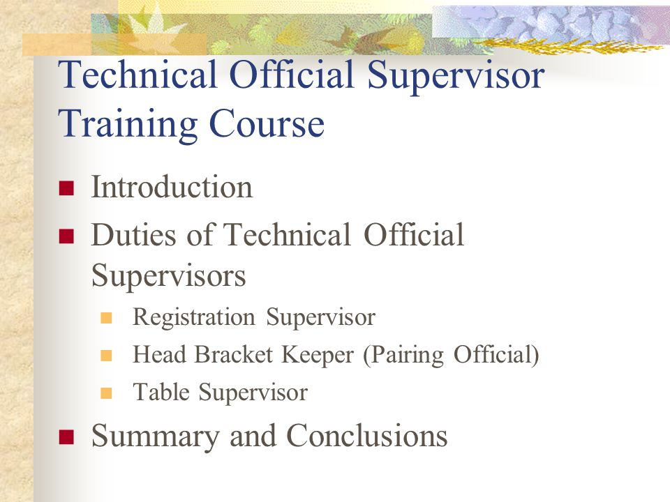 Technical Official Supervisor Training Course Introduction Duties of Technical Official Supervisors Registration Supervisor Head Bracket Keeper (Pairing Official) Table Supervisor Summary and Conclusions