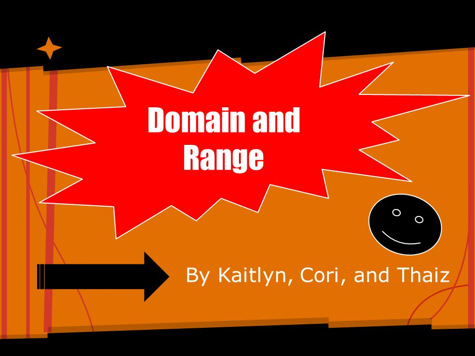 Domain and Range By Kaitlyn, Cori, and Thaiz