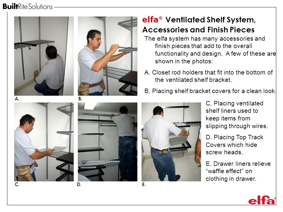 elfa ® Ventilated Shelf System, Accessories and Finish Pieces A.B.