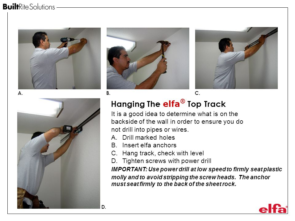 Hanging The elfa ® Top Track It is a good idea to determine what is on the backside of the wall in order to ensure you do not drill into pipes or wires.