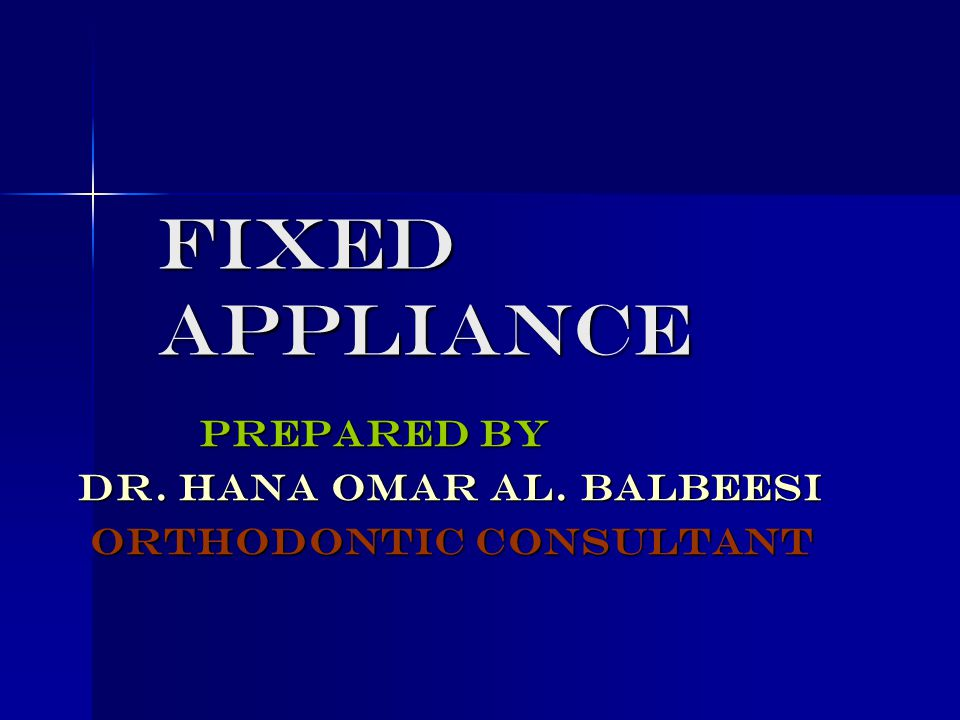 FIXED APPLIANCE Prepared by Prepared by Dr. Hana Omar AL. Balbeesi Dr. Hana Omar AL. Balbeesi Orthodontic consultant Orthodontic consultant