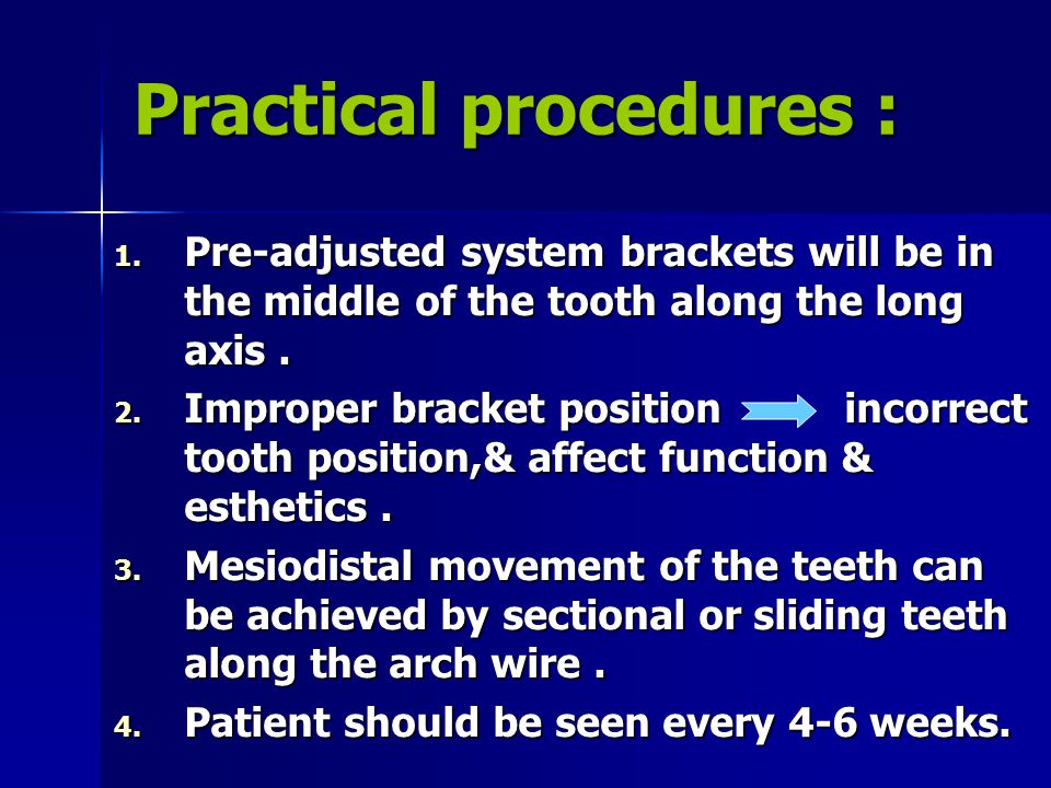 Practical procedures : 1. Pre-adjusted system brackets will be in the middle of the tooth along the long axis. 2. Improper bracket position incorrect