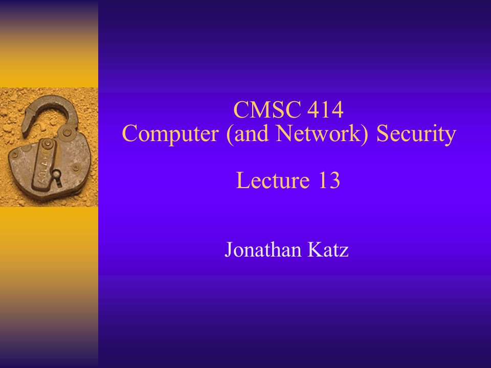 CMSC 414 Computer (and Network) Security Lecture 13 Jonathan Katz