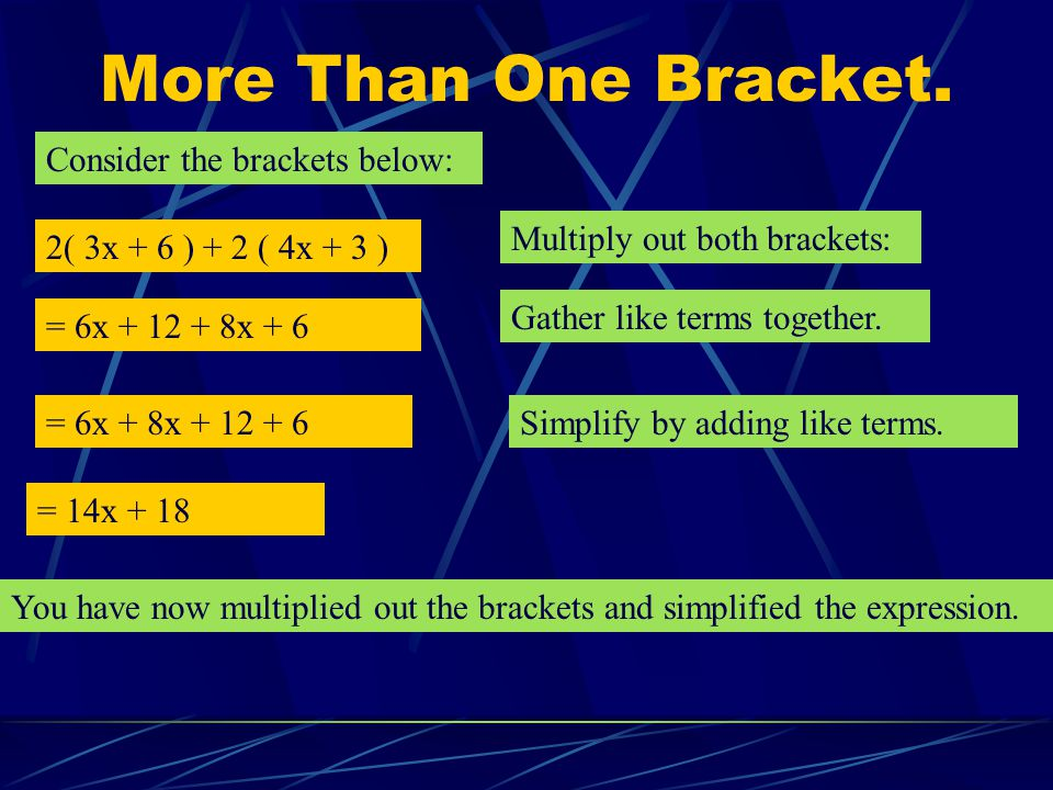Multiply out the brackets below and simplify : 4 ( 3x – 5 ) + 2 ( 3x – 7 ) Solution.